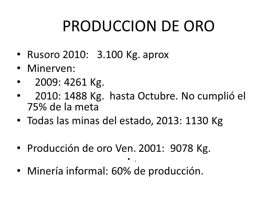 PRODUCCION DE ORO Rusoro 2010: 3.100 Kg. aprox Minerven: