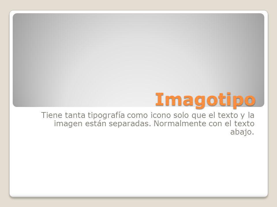 Imagotipo Tiene tanta tipografía como icono solo que el texto y la imagen están separadas.