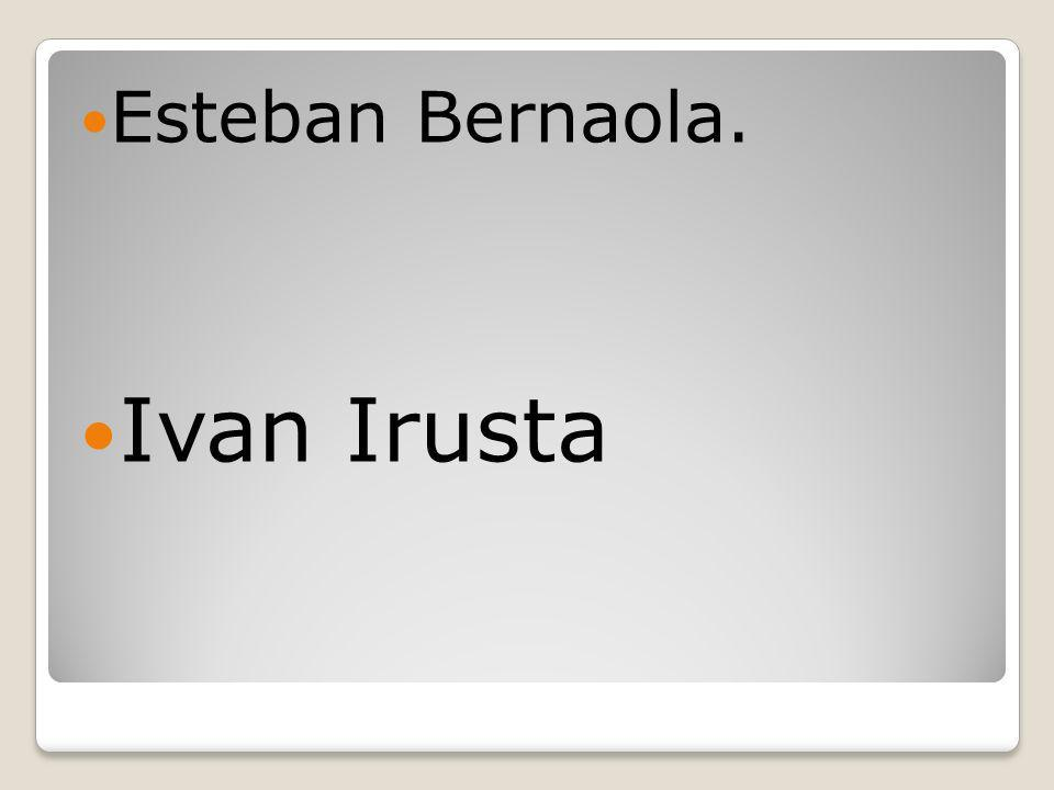 Esteban Bernaola. Ivan Irusta