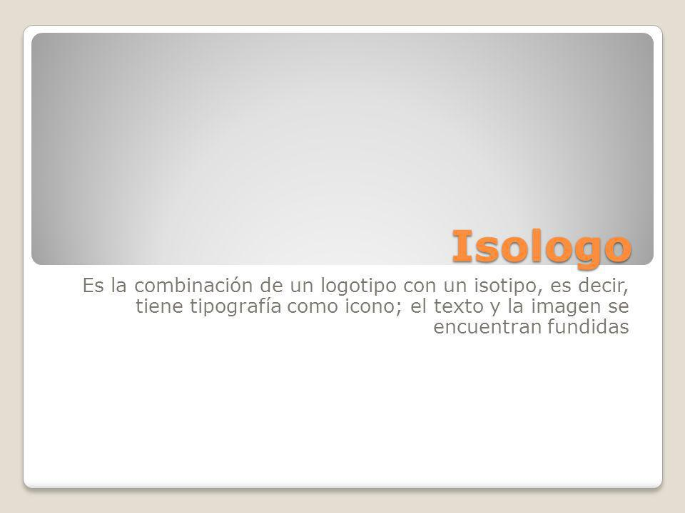 Isologo Es la combinación de un logotipo con un isotipo, es decir, tiene tipografía como icono; el texto y la imagen se encuentran fundidas.