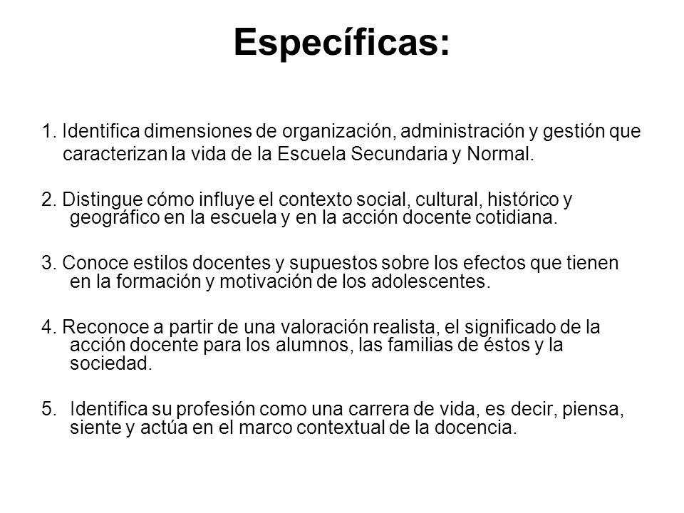 Específicas: 1. Identifica dimensiones de organización, administración y gestión que. caracterizan la vida de la Escuela Secundaria y Normal.