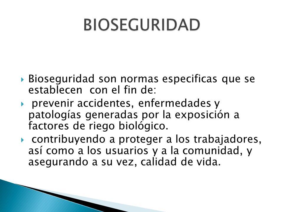 BIOSEGURIDAD Bioseguridad son normas especificas que se establecen con el fin de:
