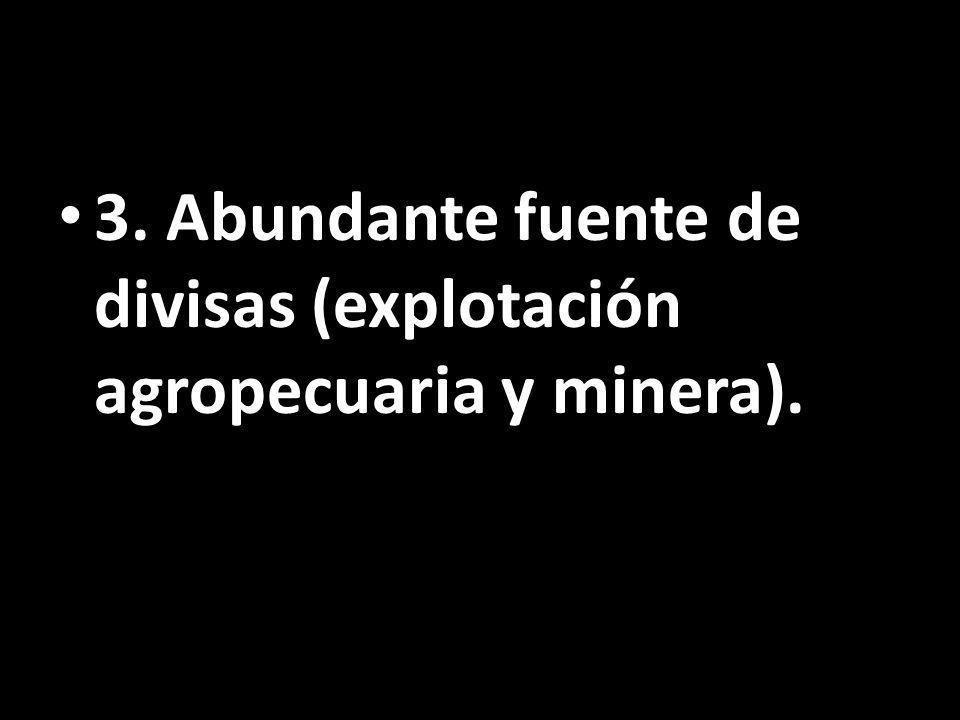 3. Abundante fuente de divisas (explotación agropecuaria y minera).