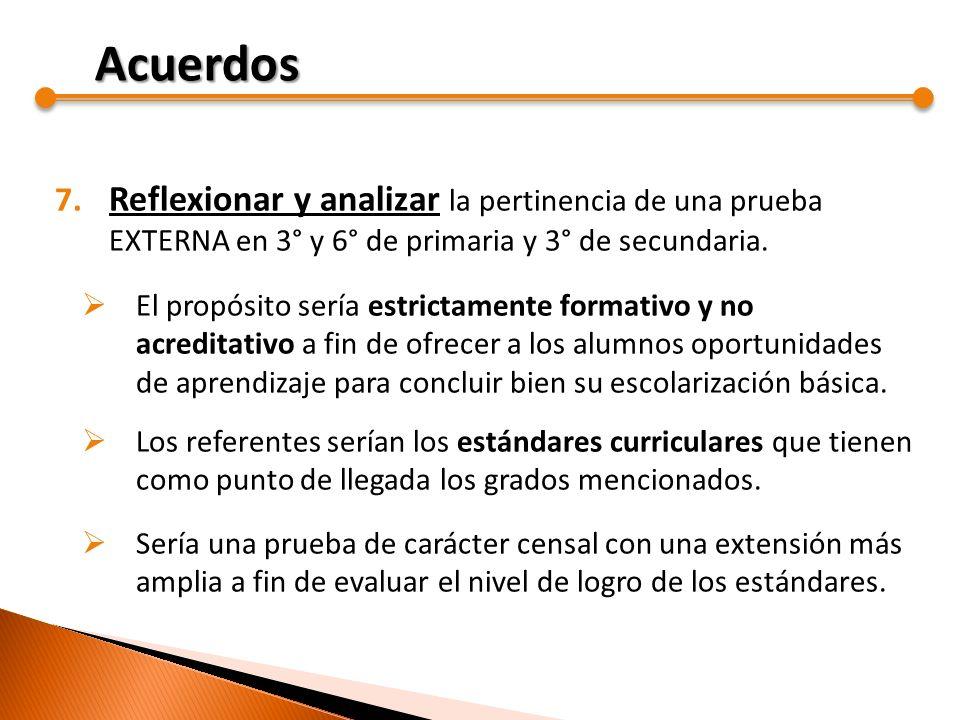 Acuerdos Reflexionar y analizar la pertinencia de una prueba EXTERNA en 3° y 6° de primaria y 3° de secundaria.