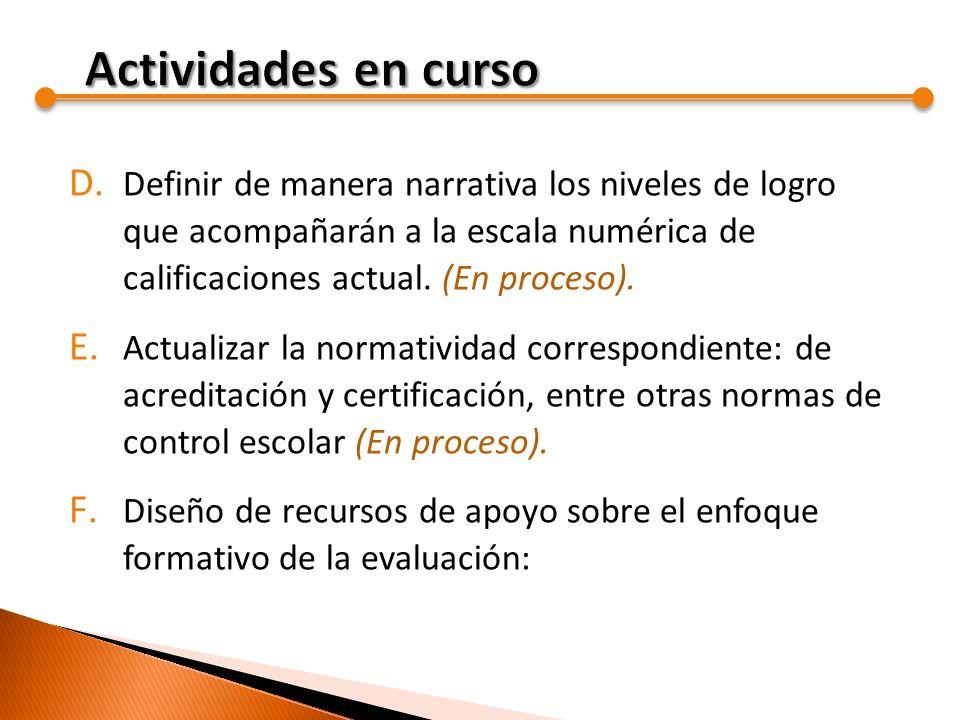 Actividades en curso Definir de manera narrativa los niveles de logro que acompañarán a la escala numérica de calificaciones actual. (En proceso).
