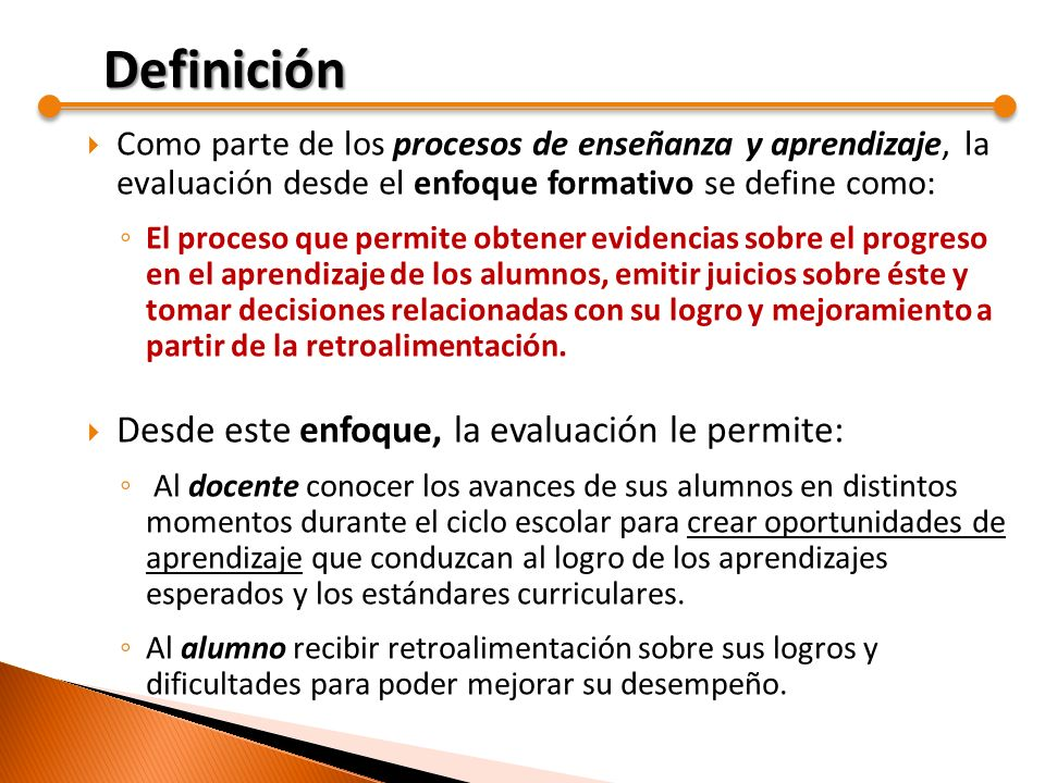 Definición Desde este enfoque, la evaluación le permite: