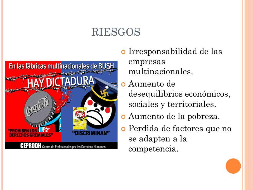 RIESGOS Irresponsabilidad de las empresas multinacionales.
