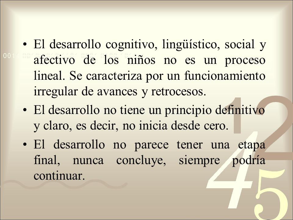 El desarrollo cognitivo, lingüístico, social y afectivo de los niños no es un proceso lineal. Se caracteriza por un funcionamiento irregular de avances y retrocesos.