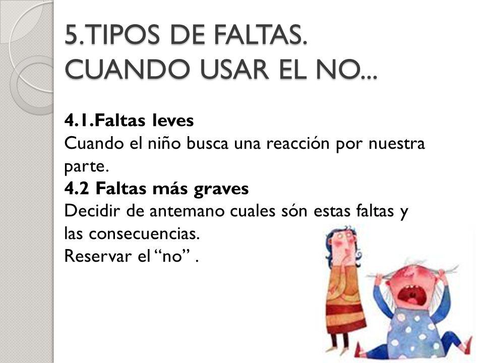 5.TIPOS DE FALTAS. CUANDO USAR EL NO... 4.1.Faltas leves