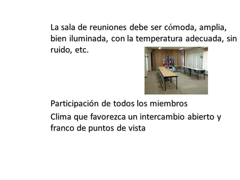 La sala de reuniones debe ser cómoda, amplia, bien iluminada, con la temperatura adecuada, sin ruido, etc.