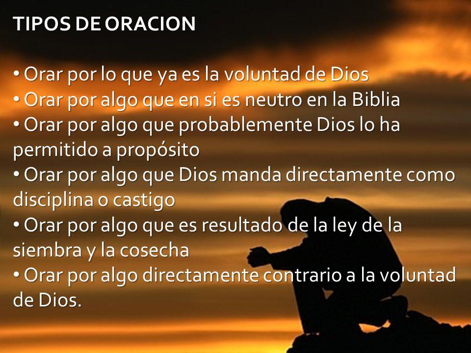 TIPOS DE ORACION Orar por lo que ya es la voluntad de Dios. Orar por algo que en si es neutro en la Biblia.