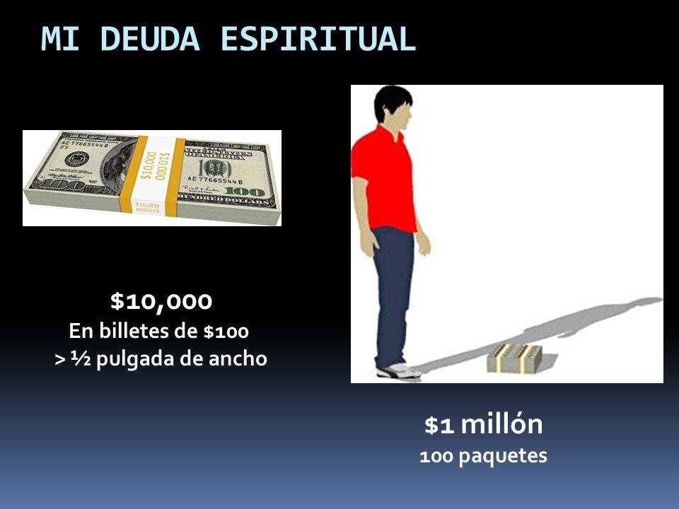 MI DEUDA ESPIRITUAL $10,000 $1 millón En billetes de $100