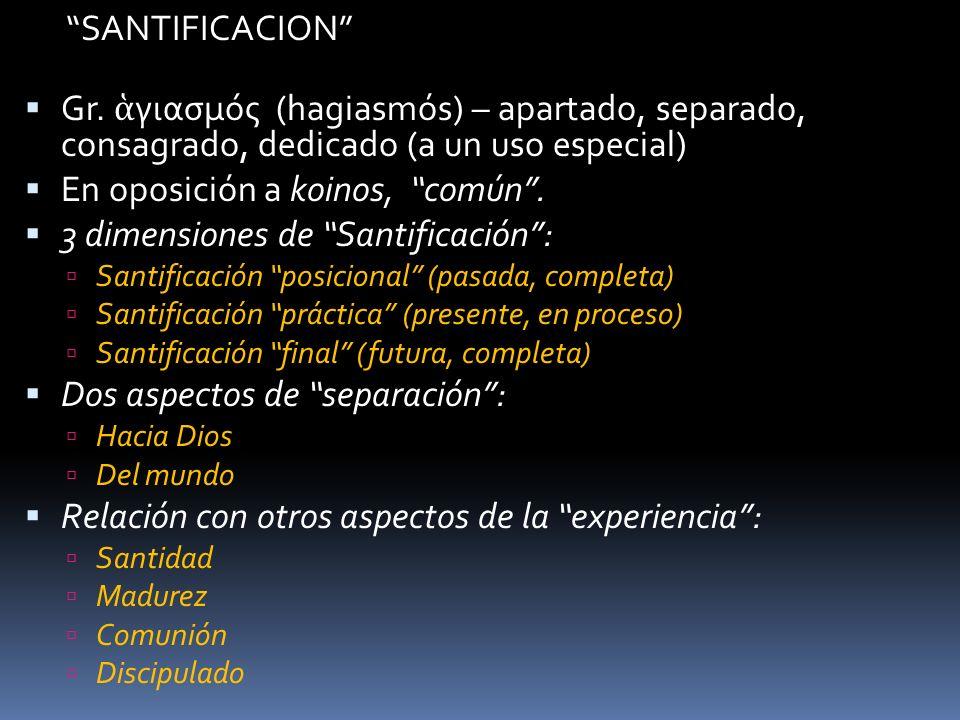 En oposición a koinos, común . 3 dimensiones de Santificación :
