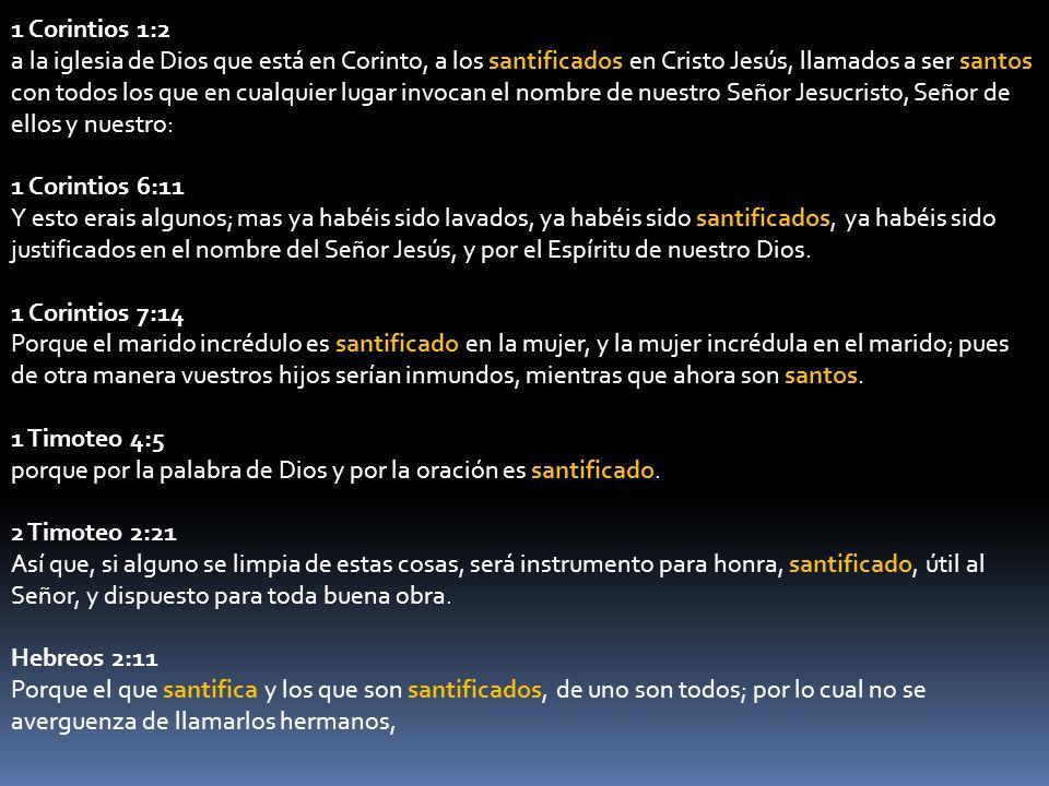 1 Corintios 1:2 a la iglesia de Dios que está en Corinto, a los santificados en Cristo Jesús, llamados a ser santos con todos los que en cualquier lugar invocan el nombre de nuestro Señor Jesucristo, Señor de ellos y nuestro: