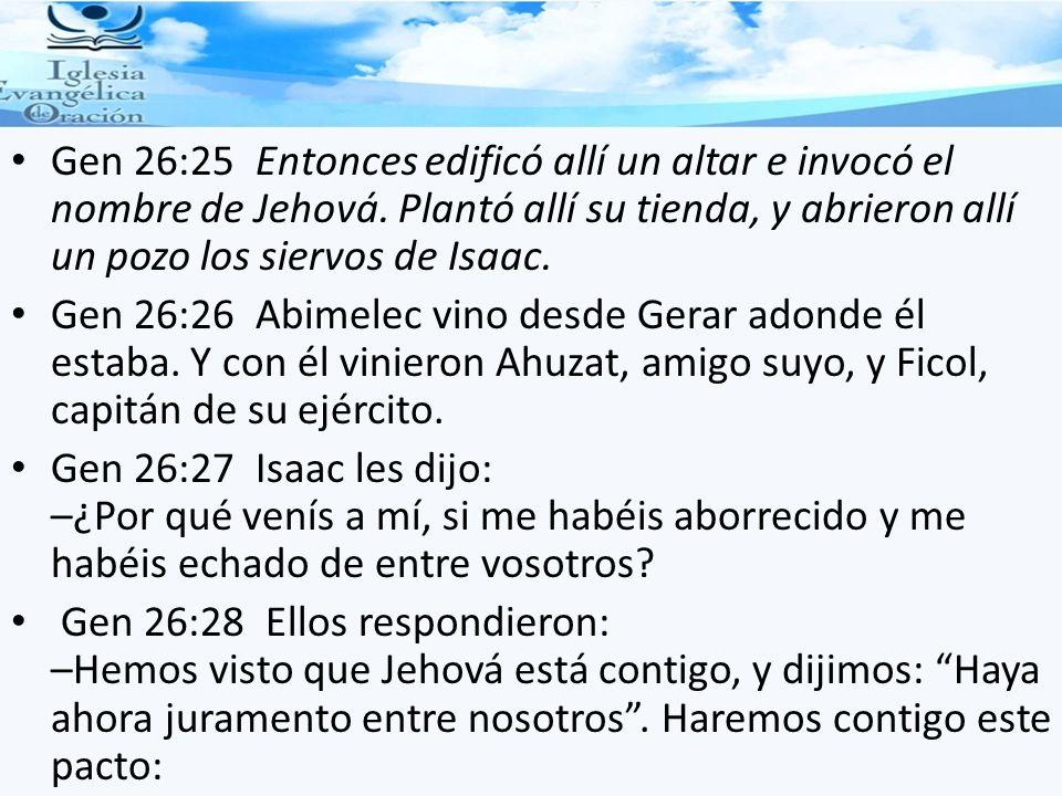 Gen 26:25 Entonces edificó allí un altar e invocó el nombre de Jehová