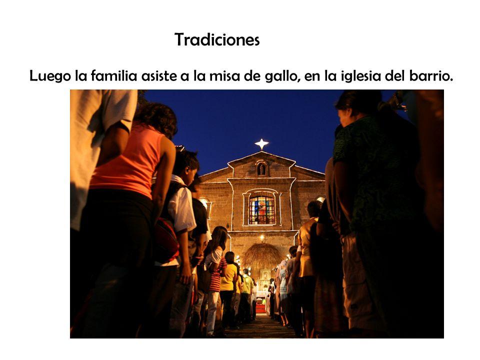 Tradiciones Luego la familia asiste a la misa de gallo, en la iglesia del barrio.