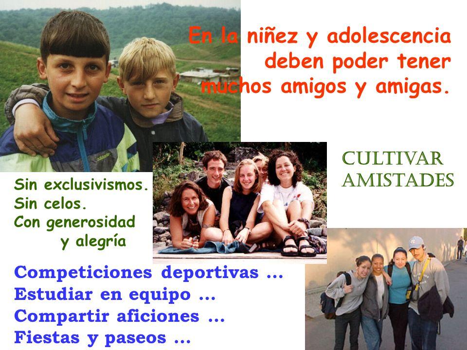En la niñez y adolescencia deben poder tener muchos amigos y amigas.