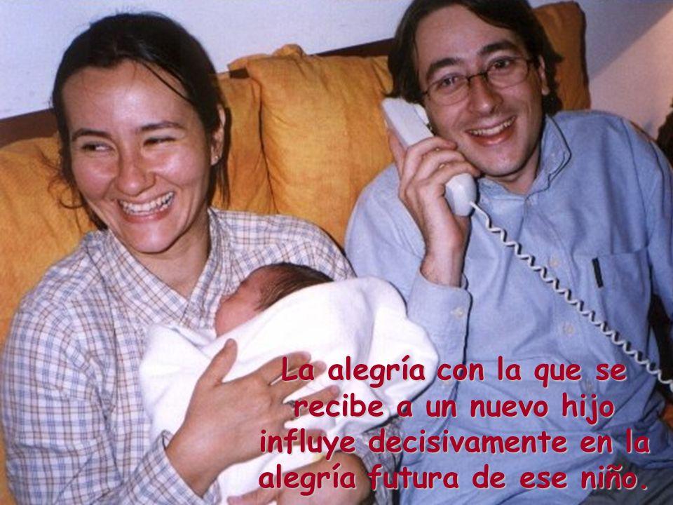 La alegría con la que se recibe a un nuevo hijo influye decisivamente en la alegría futura de ese niño.