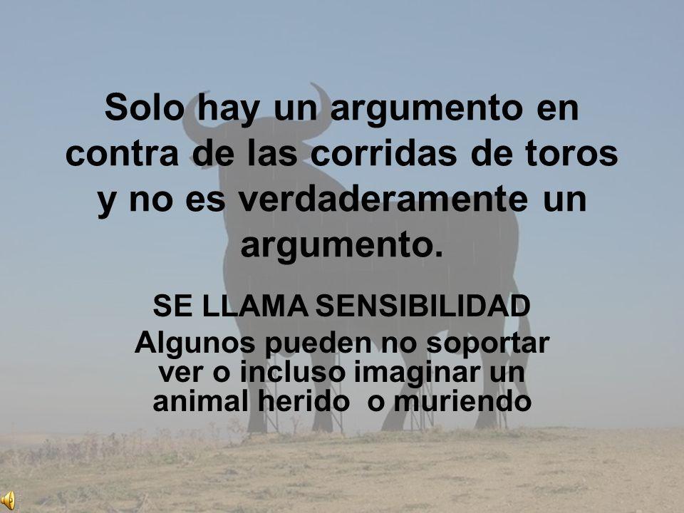 Solo hay un argumento en contra de las corridas de toros y no es verdaderamente un argumento.