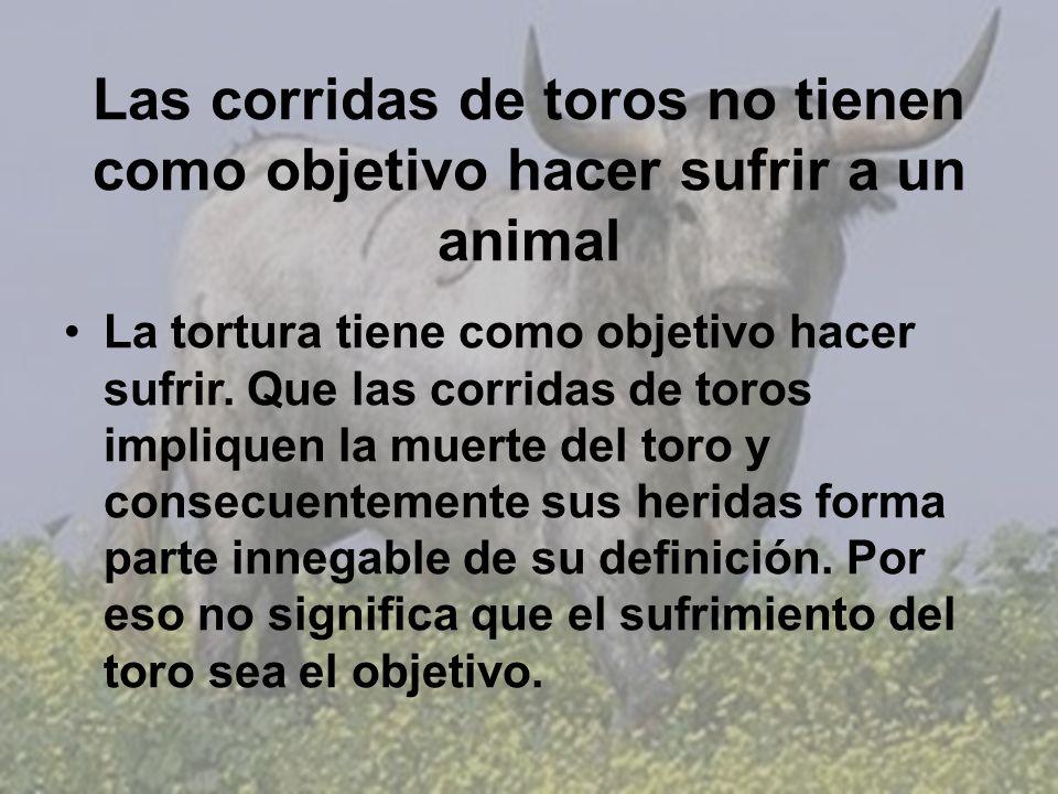 Las corridas de toros no tienen como objetivo hacer sufrir a un animal