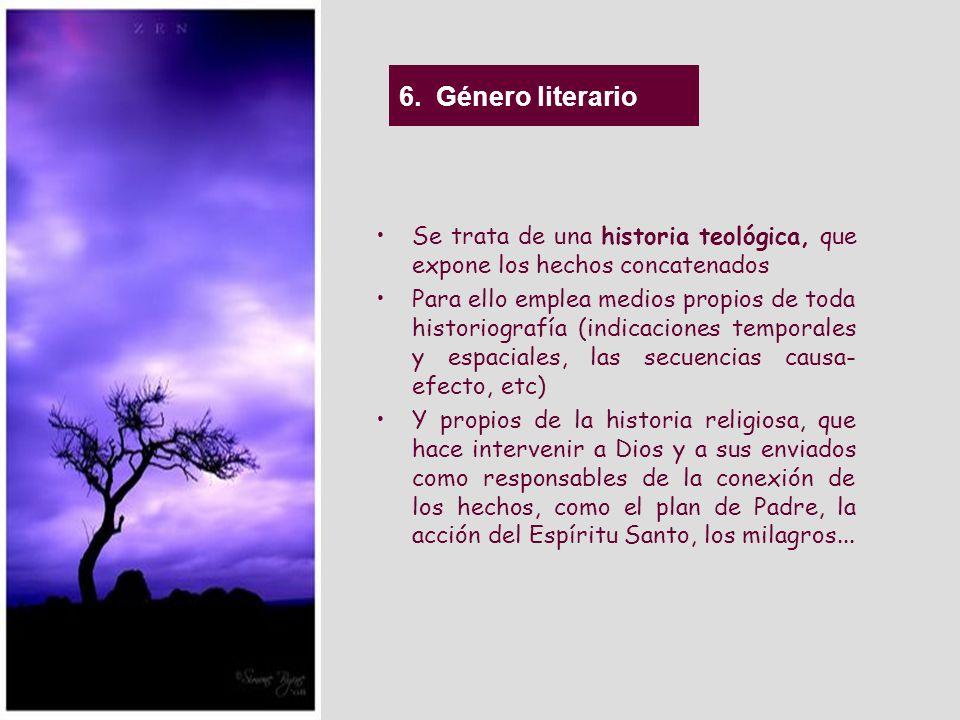 6. Género literario Se trata de una historia teológica, que expone los hechos concatenados.
