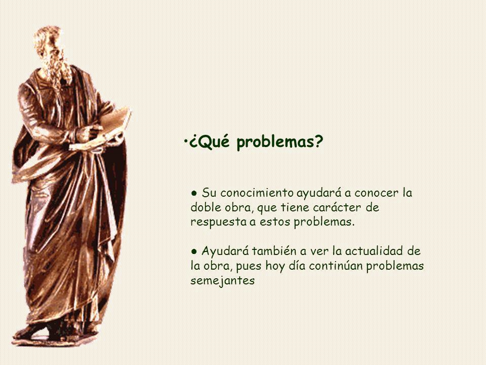 ¿Qué problemas ● Su conocimiento ayudará a conocer la doble obra, que tiene carácter de respuesta a estos problemas.