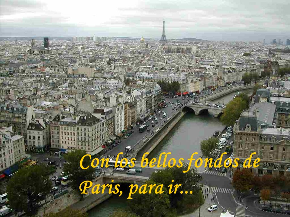 Con los bellos fondos de Paris, para ir...