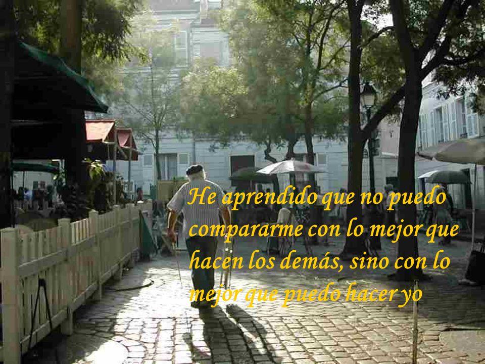 He aprendido que no puedo compararme con lo mejor que hacen los demás, sino con lo mejor que puedo hacer yo