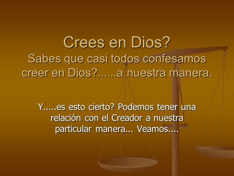 Crees en Dios. Sabes que casi todos confesamos creer en Dios