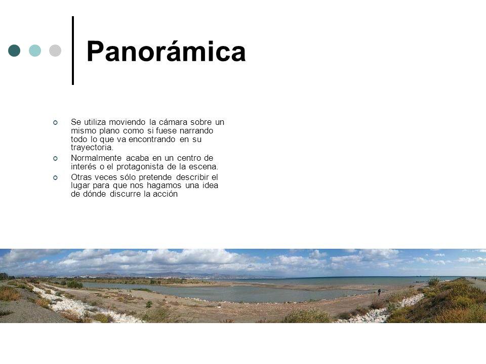 Panorámica Se utiliza moviendo la cámara sobre un mismo plano como si fuese narrando todo lo que va encontrando en su trayectoria.