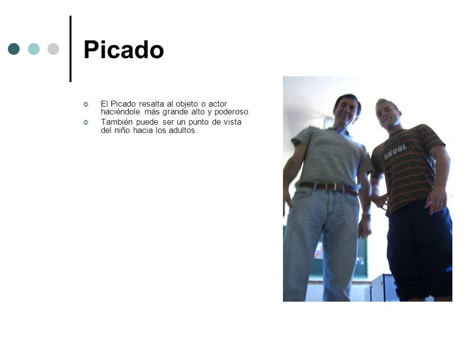 Picado El Picado resalta al objeto o actor haciéndole más grande alto y poderoso.