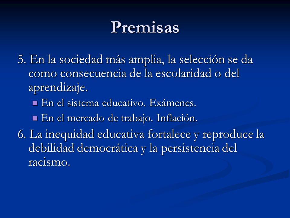 Premisas 5. En la sociedad más amplia, la selección se da como consecuencia de la escolaridad o del aprendizaje.