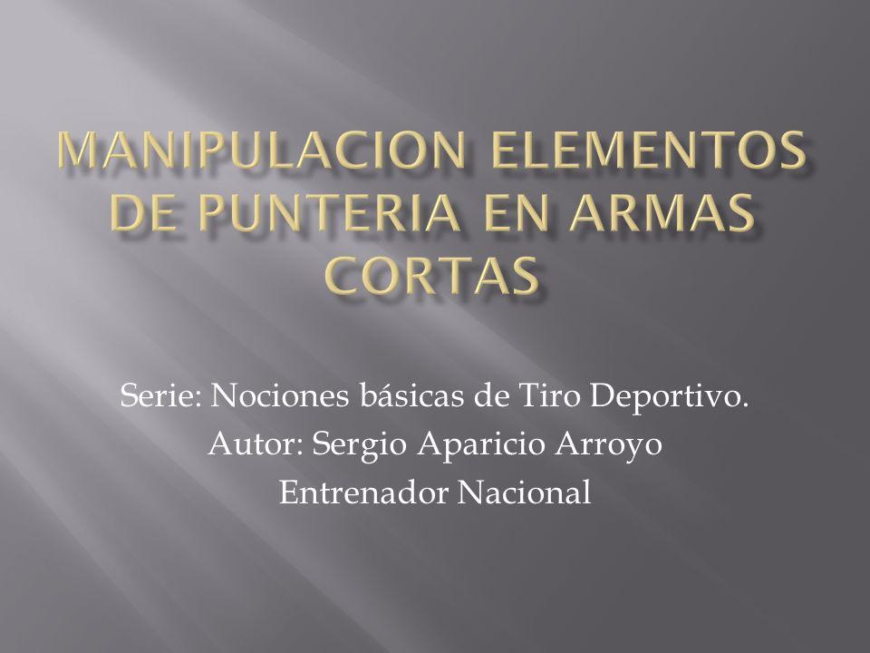 MANIPULACION ELEMENTOS DE PUNTERIA EN ARMAS CORTAS