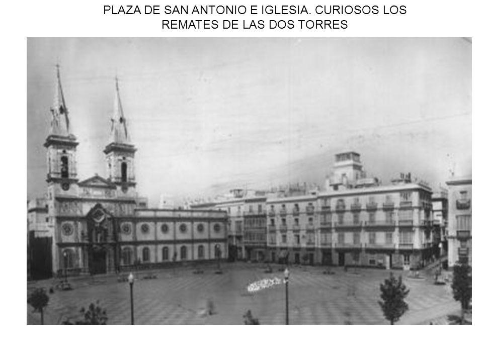 PLAZA DE SAN ANTONIO E IGLESIA. CURIOSOS LOS REMATES DE LAS DOS TORRES