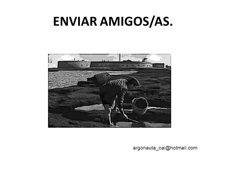 ENVIAR AMIGOS/AS. argonauta_cai@hotmail.com
