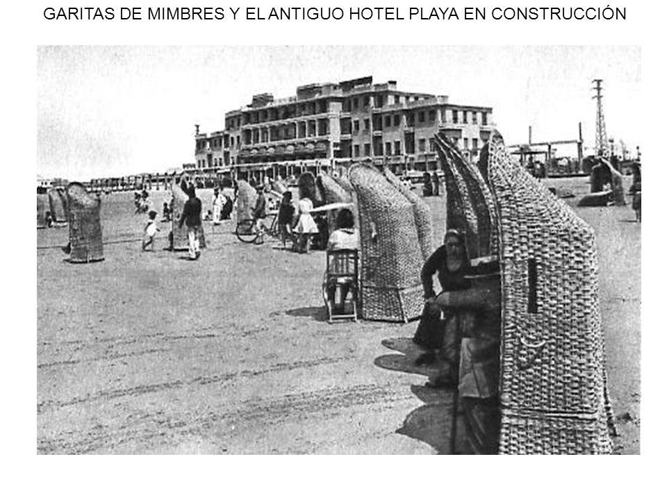 GARITAS DE MIMBRES Y EL ANTIGUO HOTEL PLAYA EN CONSTRUCCIÓN