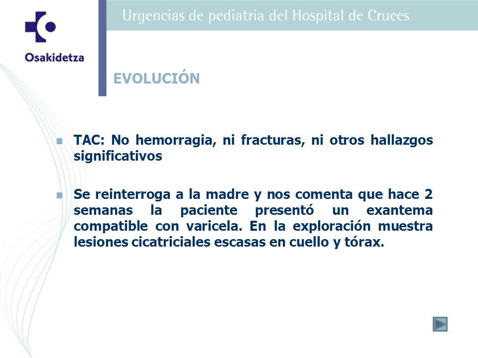 EVOLUCIÓN TAC: No hemorragia, ni fracturas, ni otros hallazgos significativos.