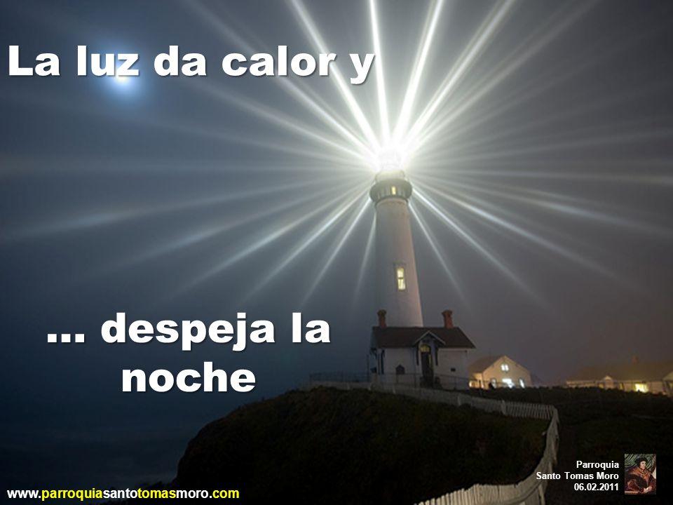 La luz da calor y … despeja la noche www.parroquiasantotomasmoro.com