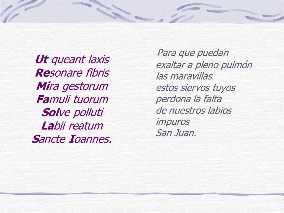 Ut queant laxis Resonare fibris Mira gestorum Famuli tuorum Solve polluti Labii reatum Sancte Ioannes.