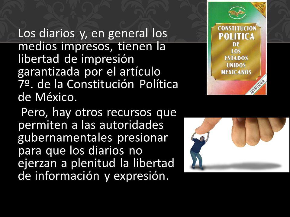 Los diarios y, en general los medios impresos, tienen la libertad de impresión garantizada por el artículo 7º.