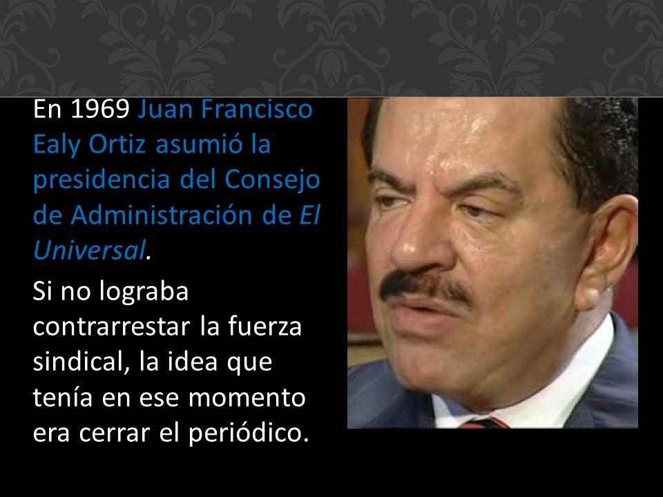En 1969 Juan Francisco Ealy Ortiz asumió la presidencia del Consejo de Administración de El Universal.