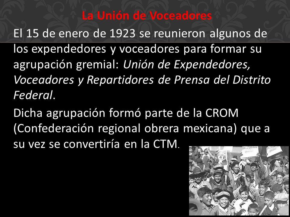 La Unión de Voceadores El 15 de enero de 1923 se reunieron algunos de los expendedores y voceadores para formar su agrupación gremial: Unión de Expendedores, Voceadores y Repartidores de Prensa del Distrito Federal.