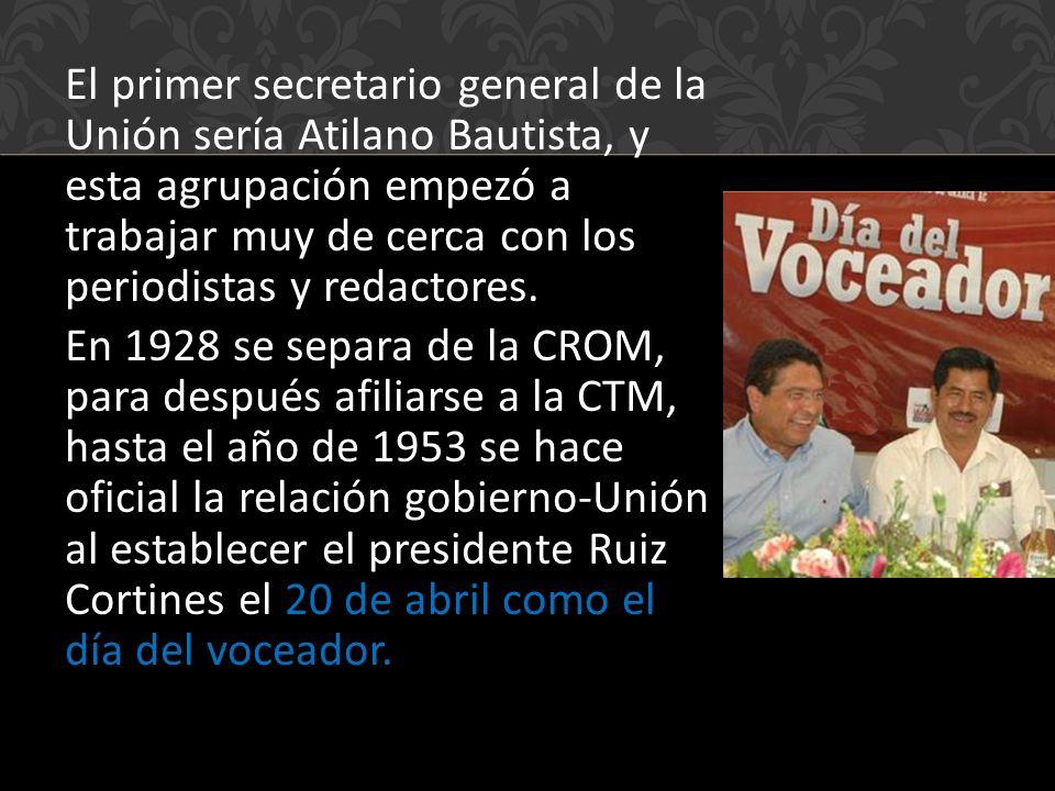 El primer secretario general de la Unión sería Atilano Bautista, y esta agrupación empezó a trabajar muy de cerca con los periodistas y redactores.