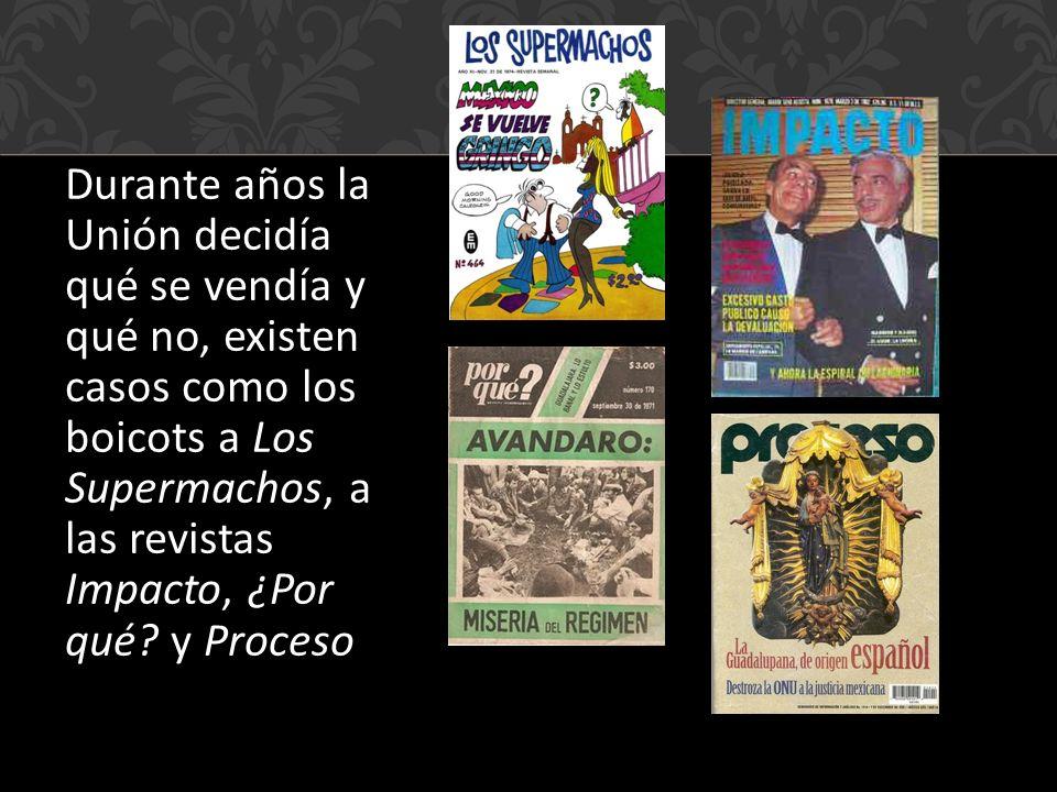 Durante años la Unión decidía qué se vendía y qué no, existen casos como los boicots a Los Supermachos, a las revistas Impacto, ¿Por qué.