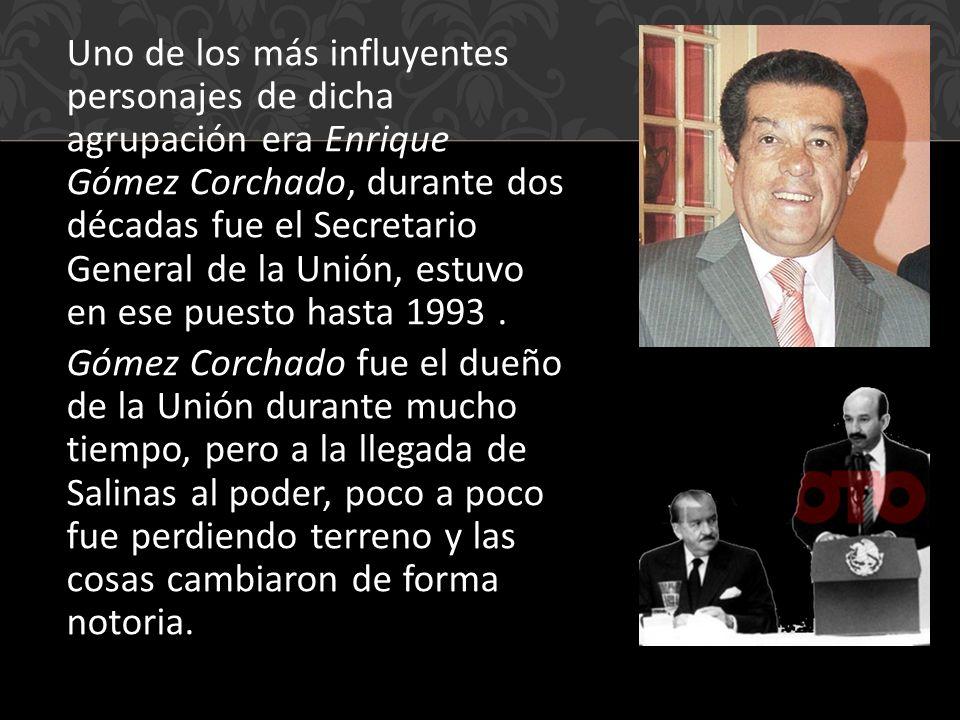 Uno de los más influyentes personajes de dicha agrupación era Enrique Gómez Corchado, durante dos décadas fue el Secretario General de la Unión, estuvo en ese puesto hasta 1993 .