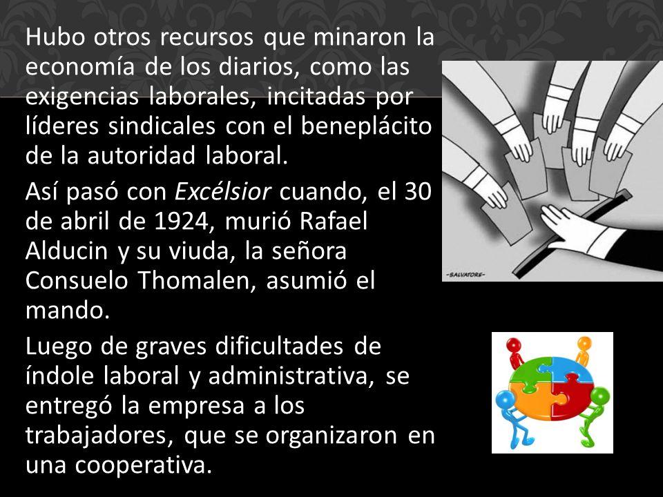 Hubo otros recursos que minaron la economía de los diarios, como las exigencias laborales, incitadas por líderes sindicales con el beneplácito de la autoridad laboral.