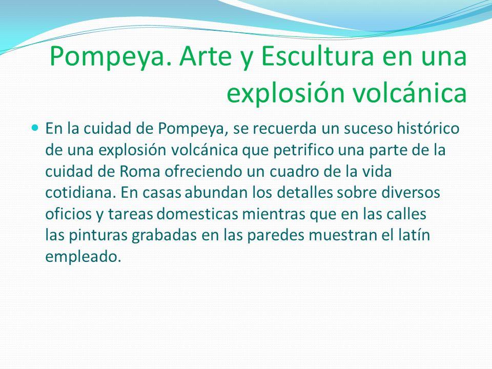 Pompeya. Arte y Escultura en una explosión volcánica