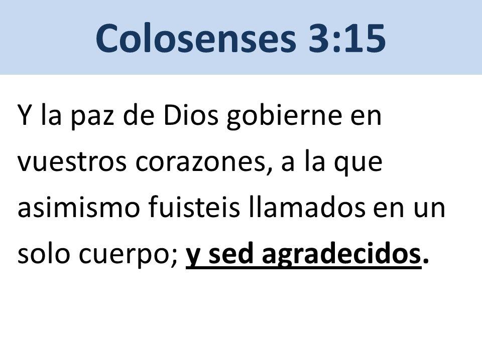 Y la paz de Dios gobierne en vuestros corazones, a la que