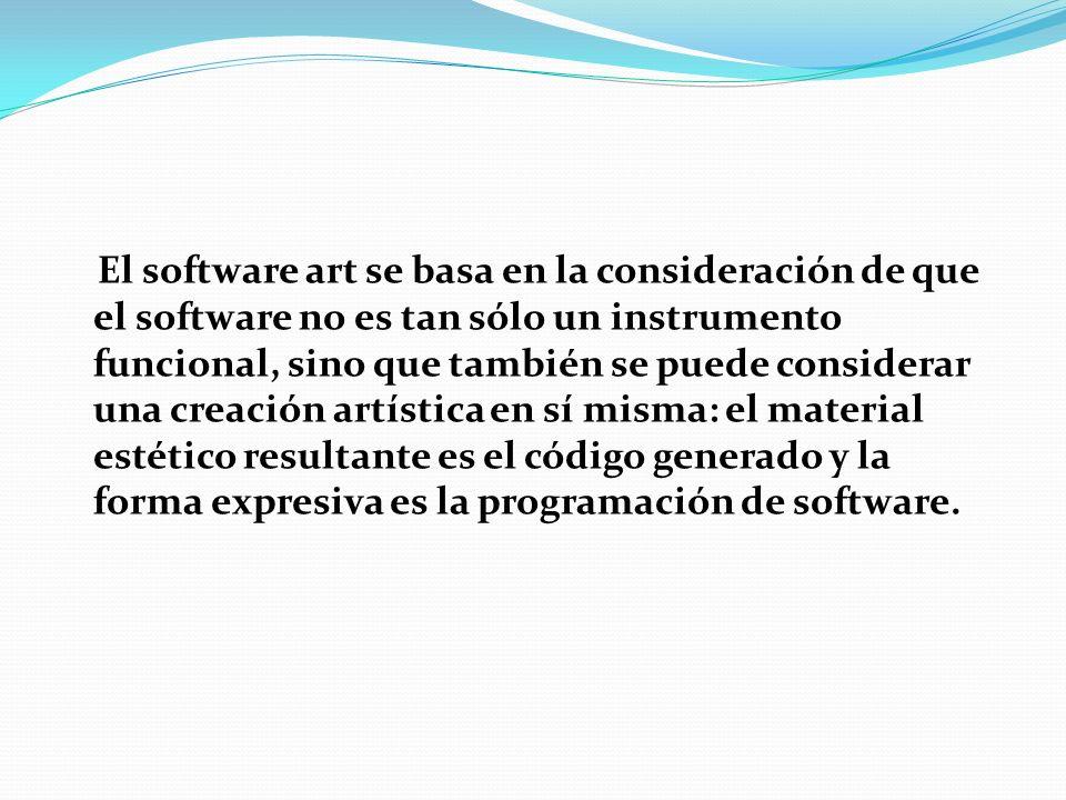 El software art se basa en la consideración de que el software no es tan sólo un instrumento funcional, sino que también se puede considerar una creación artística en sí misma: el material estético resultante es el código generado y la forma expresiva es la programación de software.