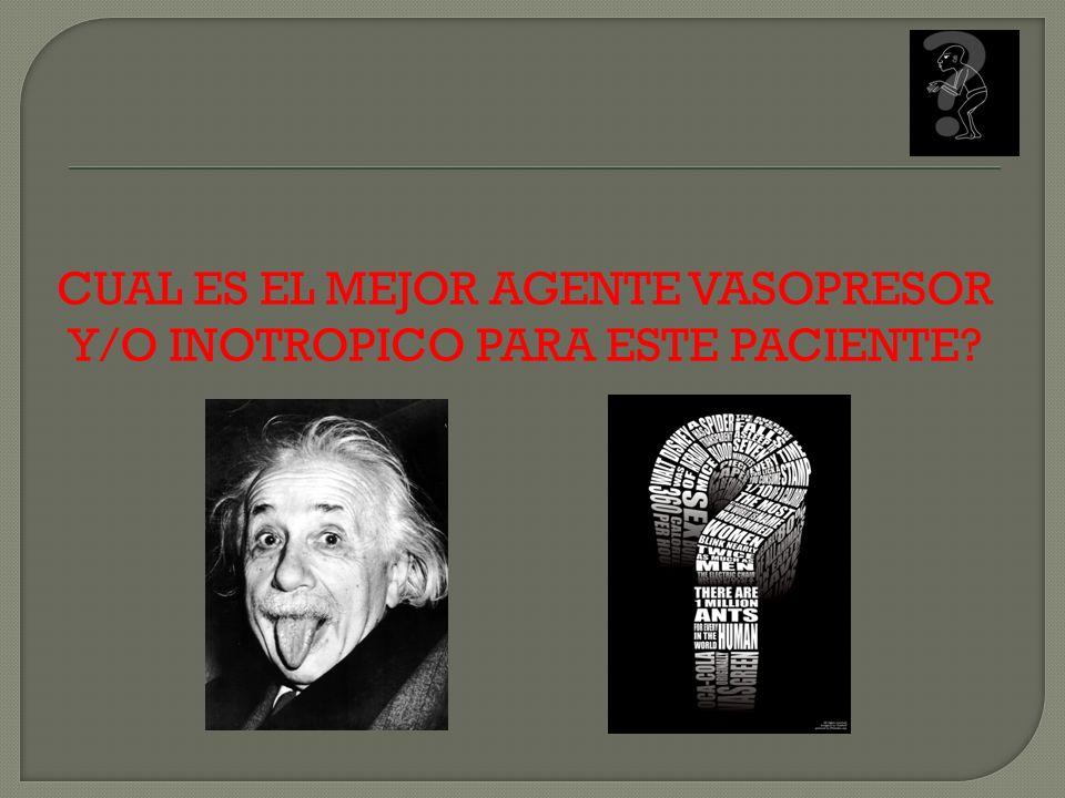 CUAL ES EL MEJOR AGENTE VASOPRESOR Y/O INOTROPICO PARA ESTE PACIENTE